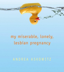 mdg my miserable lonely lesbian pregnancy andrea askowitz